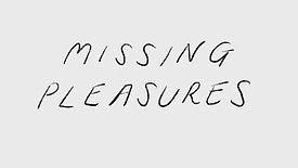 Missing Pleasures