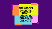 How To Archive Emails Using OneNote