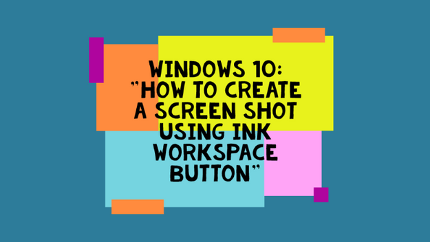 How To Take A Screen Shot Using Ink Workspace Button