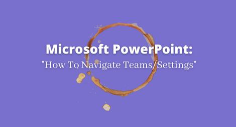 How To Navigate Teams