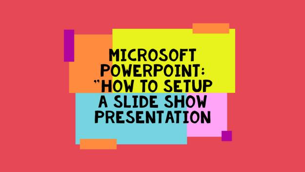 How To Setup A Slide Show To Deliver A Presentation