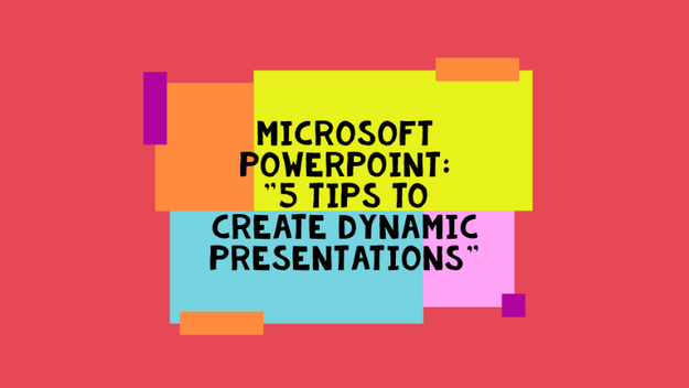 5 Tips On Creating Dynamic Presentations