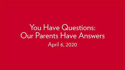 You Have Questions: Our Parents Have Answers | April 3, 2020