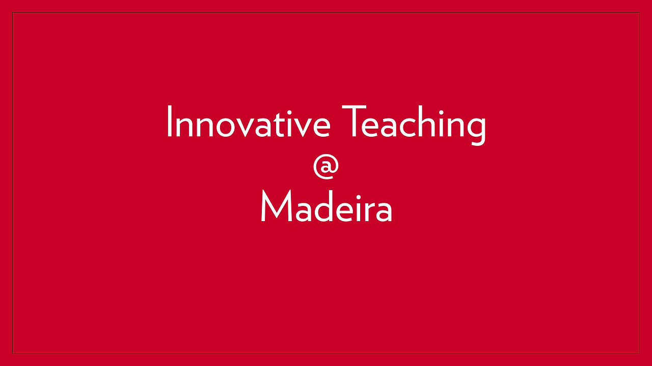 Innovative Teaching @ Madeira
