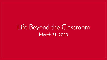Life Beyond the Classroom | March 31, 2020