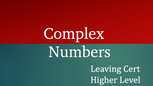 Complex Numbers LCHL