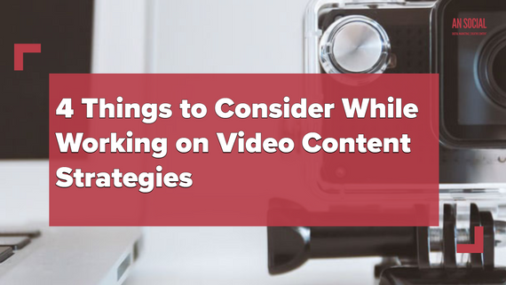 4 Things to Consider While Working on Video Content Strategy