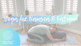 Yoga for Nausea & Fatigue