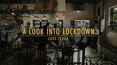 A Look Into Lockdown | Cote Terra