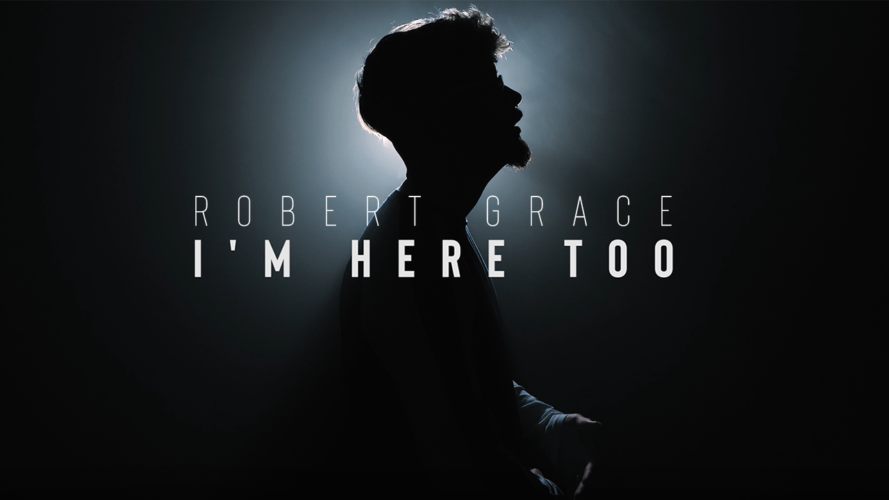 Robert Grace - 'I'm Here Too' (Official Music Video)