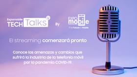 Expomobile #TechTalks: Amenazas y cambios en telefonía móvil por el Covid-19