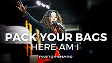 Here Am I (Pack Your Bags Part 2) - Pastor Sharo