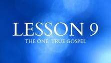 Lesson 9 : One True Gospel