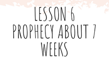 Lesson 6_Prophecy of Seven Weeks
