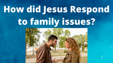 How Did Jesus Respond... To Family Issues