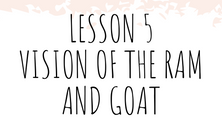 Lesson 5_Daniel 8: Vision of the Ram and Goat