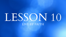Lesson 10: Live by Faith