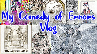My Comedy of Errors Vlog
