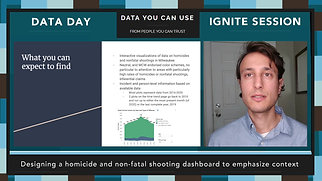 Data Day 2020 - IGNITE - Designing a homicide and non-fatal shooting dashboard to emphasize context