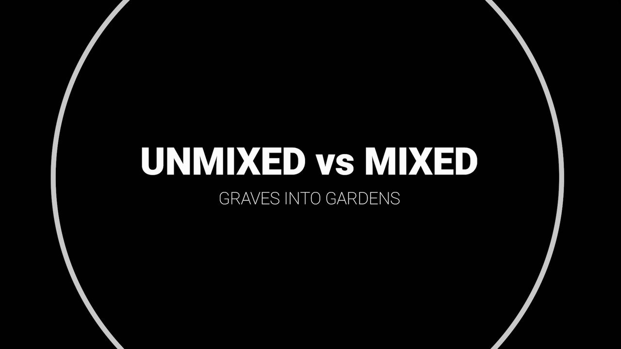 Unmixed Vs Mixed (Graves into Gardens)