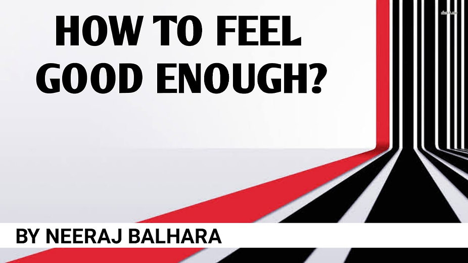 HOW TO FEEL GOOD ENOUGH?
