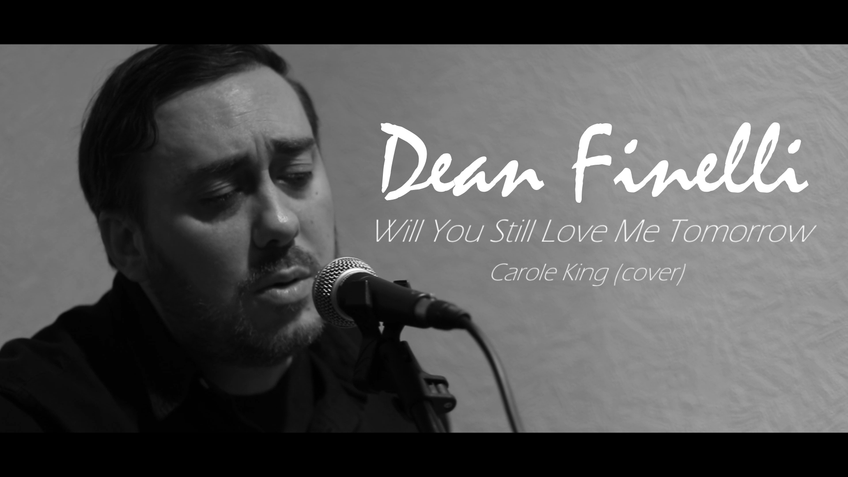 Dean Finelli - Will You Still Love Me Tomorrow (Carole King cover)