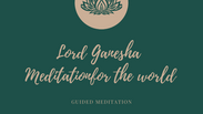 Lord Ganesha Guided Meditation for the world