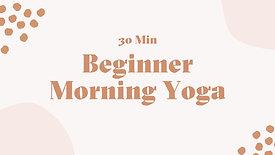 Beginner Morning Yoga (30 Mins)