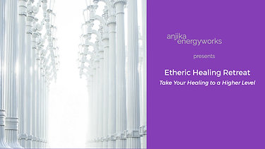 Etheric Healing Retreat, Take Your Healing to a Higher Level
