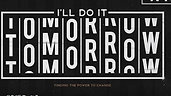 I'll Do it Tomorrow- the power to change