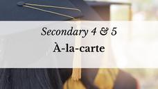 Secondary 4 & 5 : À-la-carte
