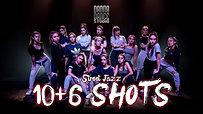 10+6 SHOTS - Street Jazz