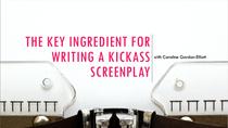 Key Ingredient to Writing a Kickass Screenplay 1