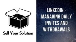 Sell Your Solution - Managing LinkedIn Invites Daily