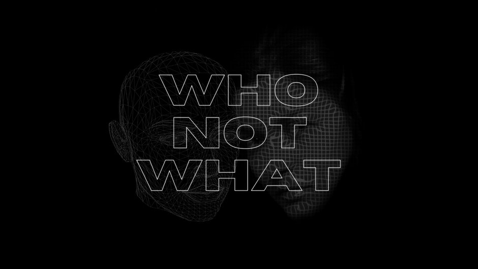 Who Not What