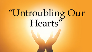 Untroubling Our Hearts