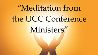 Meditation from the UCC Conference Ministers