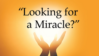 Looking for a Miracle?