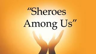 SHEROES AMONG US