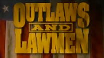 Outlaws & Lawmen - Discovery Channel