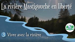 Capsule 3 - Vivre avec la riviere