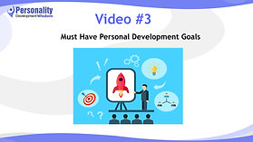 Video 3-Must Have Personal Development Goals