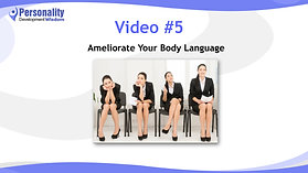 Video 5-Ameliorate Your Body Language