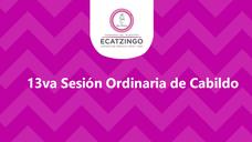 13va Sesion Ordinaria de Cabildo del Segundo Año de Gobierno