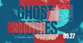 Ghost Stories: Holy Spirit Series w/ Pastor Kelli
