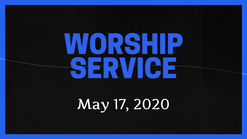 Worship Service for May 17, 2020