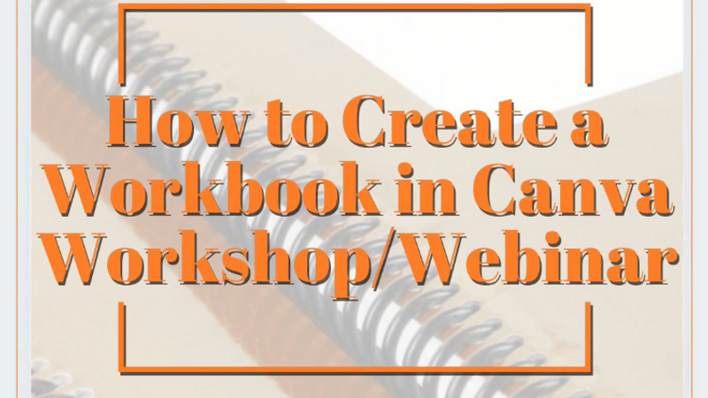"""How to Create a Workbook in Canva"" Workshop/Webinar"