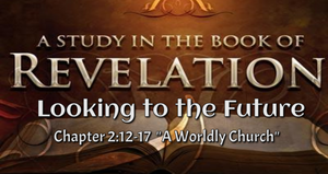 "Rev. 2:12-17 ""A Worldly Church"""