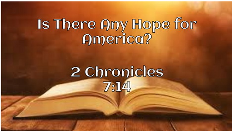 Is There Any Hope for America - 2 Chronicles 7:14