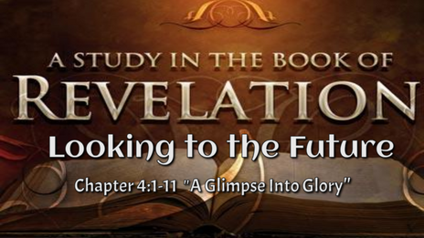 "Ch 4:1-11 ""A Glimpse Into Glory"""